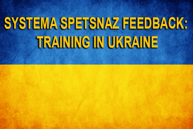 Systema Spetsnaz Feedback from Training in Ukraine